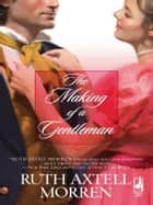 The Making of a Gentleman ebook by Ruth Axtell Morren