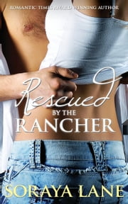 Rescued by the Rancher ebook by Soraya Lane