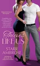 Thieves Like Us ebook by Starr Ambrose