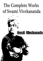 The Complete Works of Swami Vivekananda E-bok by Swami Vivekananda