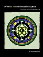 30-Minute Celtic Mandalas Coloring Book (E-Book) ebook by Normand, Michelle