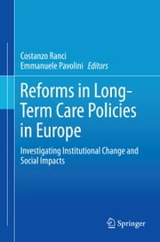 Reforms in Long-Term Care Policies in Europe - Investigating Institutional Change and Social Impacts ebook by Costanzo Ranci,Emmanuele Pavolini