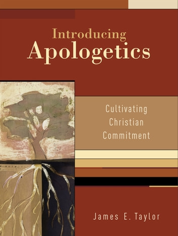 Introducing Apologetics - Cultivating Christian Commitment ebook by James E. Taylor
