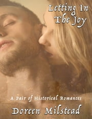 Letting In the Joy: A Pair of Historical Romances ebook by Doreen Milstead
