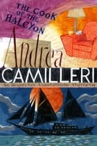 The Cook of the Halcyon: An Inspector Montalbano Novel 27 ebook by Andrea Camilleri