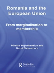 Romania and The European Union - From Marginalisation to Membership? ebook by Dimitris Papadimitriou,David Phinnemore