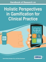 Handbook of Research on Holistic Perspectives in Gamification for Clinical Practice ebook by Daniel Novák,Bengisu Tulu,Håvar Brendryen