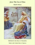 Jesus The Son of Man ebook by Khalil Gibran
