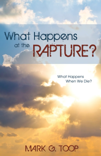 What Happens at the Rapture? - What Happens When We Die? ebook by Mark G. Toop