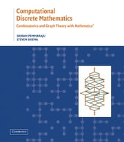 Computational Discrete Mathematics - Combinatorics and Graph Theory with Mathematica ® ebook by Sriram Pemmaraju,Professor Steven Skiena