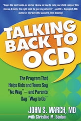 "Talking Back to OCD - The Program That Helps Kids and Teens Say ""No Way"" -- and Parents Say ""Way to Go"" ebook by John S. March, MD, MPH"