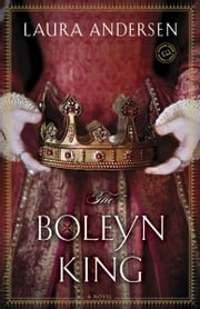 The Boleyn King - A Novel ebook by Laura Andersen