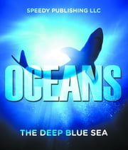 Oceans - The Deep Blue Sea - Fun Facts and Pictures for Kids ebook by Speedy Publishing