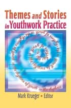 Themes and Stories in Youthwork Practice ebook by Mark Krueger