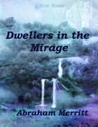 Dwellers in the Mirage ebook by Abraham Merritt