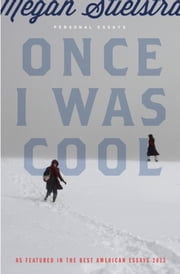 Once I Was Cool - Personal Essays ebook by Megan Stielstra