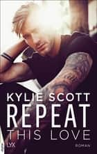 Repeat This Love eBook by Kylie Scott, Katrin Reichardt