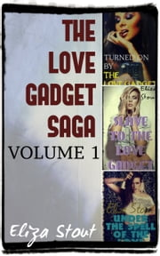 The Love Gadget Saga - Volume 1 ebook by Eliza Stout
