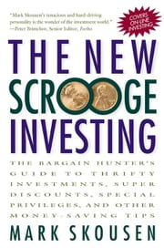 The New Scrooge Investing: The Bargain Hunter's Guide to Thrifty Investments, Super Discounts, Special Privileges, and Other Money-Saving Tips ebook by Skousen, Mark