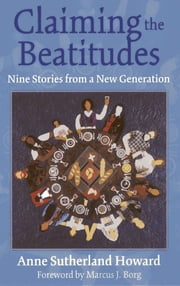 Claiming the Beatitudes - Nine Stories from a New Generation ebook by Anne Sutherland Howard