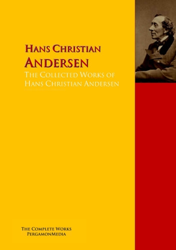 The Collected Works of Hans Christian Andersen - The Complete Works PergamonMedia ebook by Hans Christian Andersen