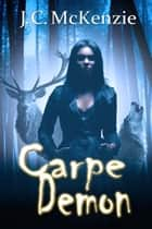 Carpe Demon ebook by J. C. McKenzie