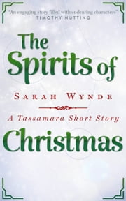 The Spirits of Christmas - A Tassamara Short Story ebook by Sarah Wynde