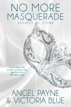 No More Masquerade ebook by Angel Payne, Victoria Blue