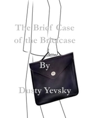 The Brief Case of the Briefcase ebook by Dusty Yevsky