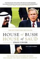 House of Bush, House of Saud - The Secret Relationship Between the World's Two Most Powerful Dynasties ebook by Craig Unger
