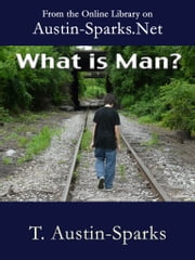 What is Man? ebook by T. Austin-Sparks