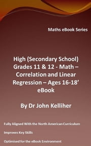 High (Secondary School) Grades 11 & 12 - Math - Correlation and Linear Regression - Ages 16-18 - Cover Sheet ebook by Dr John Kelliher