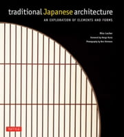 Traditional Japanese Architecture - An Exploration of Elements and Forms ebook by Mira Locher,Kengo Kuma,Ben Simmons