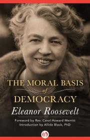 The Moral Basis of Democracy ebook by Eleanor Roosevelt,Allida Black,Carol Howard Merritt