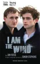 I Am The Wind ebook by Jon Fosse, Simon Stephens