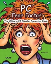 PC Fear Factor: The Ultimate PC Disaster Prevention Guide ebook by Luber, Alan