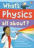 What's Physics All About?: For tablet devices ebook by Kate Davies, Adam Larkum