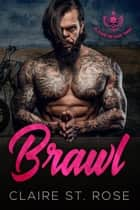 Brawl (Book 3) - Blazers MC, #3 ebook by Claire St. Rose