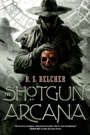 The Shotgun Arcana ebook by R. S. Belcher