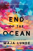 The End of the Ocean - A Novel ebook by Maja Lunde, Diane Oatley