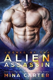 Adored by the Alien Assassin - Warriors of the Lathar, #5 ebook by Mina Carter