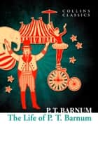 The Life of P.T. Barnum (Collins Classics) eBook by P. T. Barnum