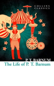 The Life of P.T. Barnum (Collins Classics) ebook by P.T. Barnum