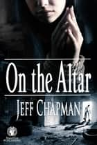 On the Altar ebook by Jeff Chapman