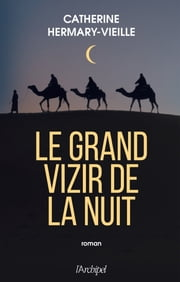 Le Grand Vizir de la nuit eBook by Catherine Hermary-Vieille