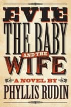 Evie, the Baby and the Wife ebook by Phyllis Rudin