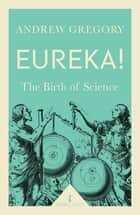 Eureka! (Icon Science) - The Birth of Science ebook by Andrew Gregory