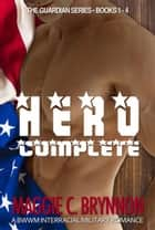 Hero Complete: A BWWM Interracial Military Romance, Books 1-4 ebook by Maggie C. Brynnon