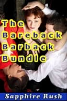 The Bareback Barback Bundle (bisexual MMF threesome) - The Bareback Barback, #4 ebook by Sapphire Rush