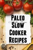 Paleo Slow Cooker Recipes - Healthy & Convenient – Is there really anything better? ebook by Jamie Fynn